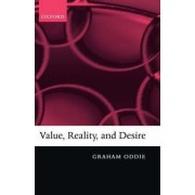 Value, Reality, and Desire by Graham Oddie