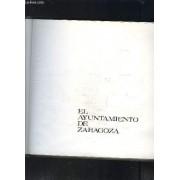 El Ayuntamiento De Zaragoza- Zaragoza Y Su Provincia