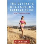 The Ultimate Beginners Running Guide by Ryan Robert