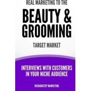 Real Marketing to the Beauty & Grooming Target Market by Richard N Stephenson