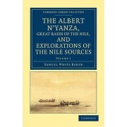 The Albert N'Yanza, Great Basin of the Nile, and Explorations of the Nile Sources by Sir Samuel White Baker