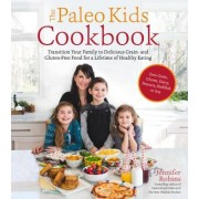 Paleo Kids Cookbook for a Lifetime of Healthy Eating: Transition Your Little Ones to Grain-, Gluten- And Allergy-Free Food with Family-Friendly Meals