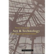 Art and Technology in the Nineteenth and Twentieth Centuries by Pierre Francastel