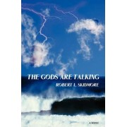 The Gods Are Talking by Robert L Skidmore