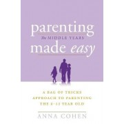 Parenting Made Easy - The Middle Years by Anna Cohen