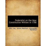 Federalist on the New Constitution Written in 1788 by John Jay