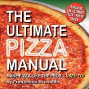 "The Ultimate Pizza Manual: Make Pizza Like the Pros...""Used To!"""