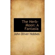 The Herb-Moon by John Oliver Hobbes