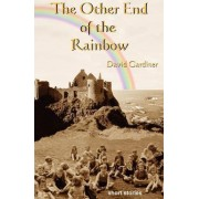 The Other End of the Rainbow by David Gardiner