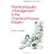 Practical Quality Management in the Chemical Process Industry by Morton E. Bader
