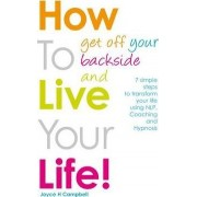 How To Get Off Your Backside and Live Your Life! by Joyce H. Campbell