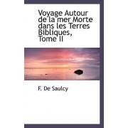 Voyage Autour de La Mer Morte Dans Les Terres Bibliques, Tome II by Felicien De Saulcy