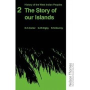 History of the West Indian Peoples - 2 The Story of our Islands by E. H. Carter