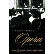 A Short History of Opera by Donald Grout