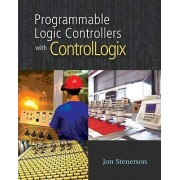 Programming ControlLogix Programmable Automation Controllers by Jon Stenerson
