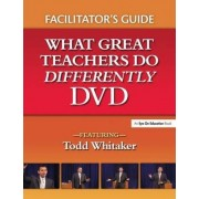 What Great Teachers Do Differently Facilitator's Guide by Todd Whitaker