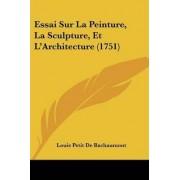 Essai Sur La Peinture, La Sculpture, Et L'Architecture (1751) by Louis Petit De Bachaumont