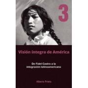 De Fidel Castro a La Intergracion Latinoamerica: Volume 3 by Alberto Prieto