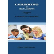 Learning in the Classroom: A Handbook for Teachers and Education Students