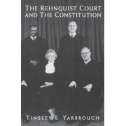 The Rehnquist Court and the Constitution by Tinsley E. Yarbrough