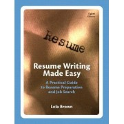 Resume Writing Made Easy by Lola M. Brown