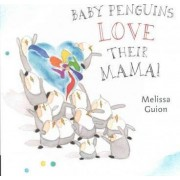 Baby Penguins Love Their Mama! by Melissa Guion