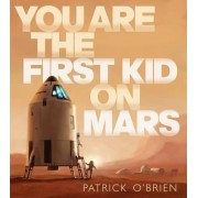 You Are the First Kid on Mars by Director of the Institute of Historial Research Patrick O'Brien