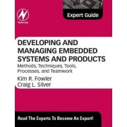 Developing and Managing Embedded Systems and Products by Kim Fowler