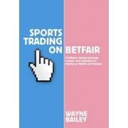 Sports Trading on Betfair by Wayne Bailey