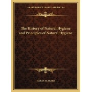 The History of Natural Hygiene and Principles of Natural Hygiene