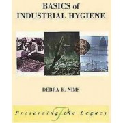Basics of Industrial Hygiene by Debra K. Nims