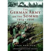 The German Army on the Somme 1914-1916 by Jack Sheldon