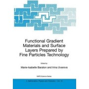 Functional Gradient Materials and Surface Layers Prepared by Fine Particles Technology: Proceedings of the NATO Advanced Study Institute, Held in Kiev, Ukraine, June 18-28, 2000 by Marie-Isabelle Baraton