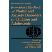 International Handbook of Phobic and Anxiety Disorders in Children and Adolescents by Thomas H. Ollendick