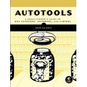 Autotools: a Practioner's Guide to GNU Autoconf, Automake, and Libtool by John Calcote