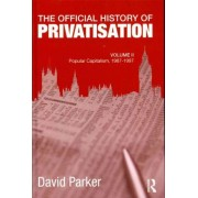 The Official History of Privatisation: Volume II by David Parker