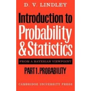 Introduction to Probability and Statistics from a Bayesian Viewpoint, Part 1, Probability by D. V. Lindley