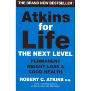 Atkins For Life: The Next Level : Permanent Weight Loss And Good Health