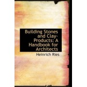 Building Stones and Clay-Products by Heinrich Ries