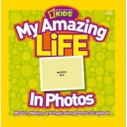 My Amazing Life in Photos by National Geographic Kids