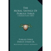 The Moral Sayings of Publius Syrus: A Roman Slave (1855)