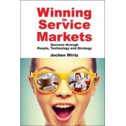 Winning in Service Markets: Success Through People, Technology and Strategy by Jochen Wirtz