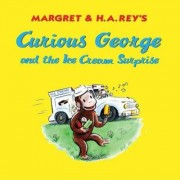 Curious George and the Ice Cream Surprise by Monica Perez