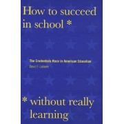 How to Succeed in School without Really Learning by David F. Labaree