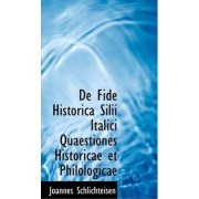 de Fide Historica Silii Italici Quaestiones Historicae Et Philologicae by Joannes Schlichteisen