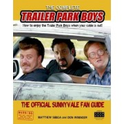 The Complete Trailer Park Boys by Matthew Sibiga