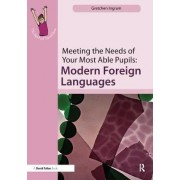Meeting the Needs of Your Most Able Pupils: Modern Foreign Languages by Gretchen Ingram