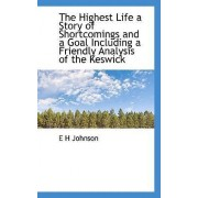 The Highest Life a Story of Shortcomings and a Goal Including a Friendly Analysis of the Keswick by E H Johnson