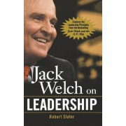 Jack Welch on Leadership: Abridged from Jack Welch and the GE Way by Robert Slater