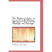The Rights of Labor, an Inquiry as to the Relation, Employer and Employed by Rodolphus Waite Joslyn